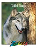 Wild Dogs (Zoobooks Series) (1888153040) by Timothy L. Biel