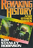 Remaking History and Other Stories (0312890125) by Robinson, Kim Stanley