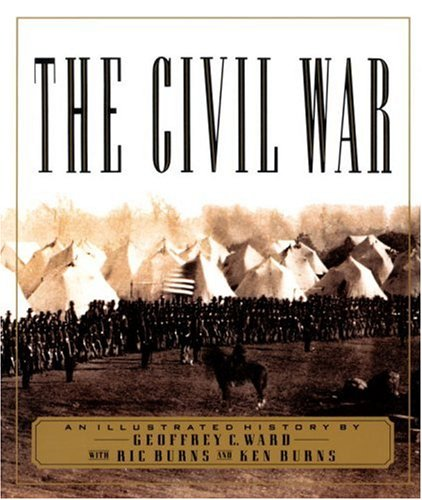 The Civil War: An Illustrated History, GEOFFREY C. WARD, RIC BURNS, KEN BURNS