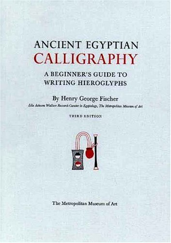 Ancient Egyptian Calligraphy A Beginner's Guide to Writing Hieroglyphs