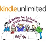 The Ramblings and Rants of a Middle-Aged Mum (The Ramblings and Rants of A Middle Aged Mum Book 1)
