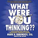 What Were You Thinking?: $600-Per-Hour Legal Advice on Relationships, Marriage, and Divorce (       UNABRIDGED) by Mark Barondess Narrated by Mark Barondess