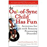 The Out-of-Sync Child Has Fun, Revised Edition: Activities for Kids with Sensory Processing Disorder ~ Carol Stock Kranowitz