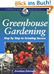 Greenhouse Gardening: Step by Step to...