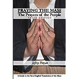 Praying the Mass: The Prayers of the People ~ Jeffrey Pinyan