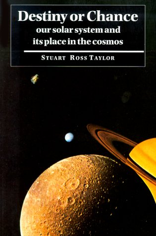 Destiny or Chance : Our Solar System and Its Place in the Cosmos, STUART ROSS TAYLOR