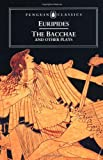 The Bacchae and Other Plays (Penguin Classics) (0140440445) by Euripides
