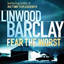 Fear the Worst (       UNABRIDGED) by Linwood Barclay Narrated by Buck Schirner