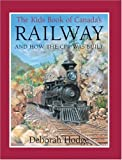 Kids Book of Canada's Railway, The: and How the CPR Was Built (1550745263) by Hodge, Deborah