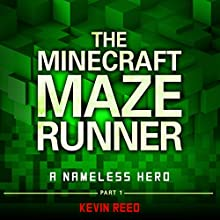The Minecraft Maze Runner: A Nameless Hero (Unofficial Minecraft Novel) (       UNABRIDGED) by Kevin Reed Narrated by Tristan Wright