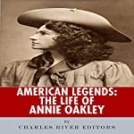 American Legends: The Life of Annie Oakley |  Charles River Editors