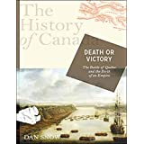The History of Canada Series: Death or Victory: The Battle For Quebec And The Birth Of An Empireby Dan Snow