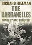 The Dardanelles: Tragedy and Heroism