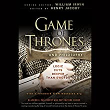 Game of Thrones and Philosophy: Logic Cuts Deeper Than Swords Audiobook by William Irwin (Editor), Henry Jacoby (Editor) Narrated by Robin Sachs