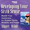 Developing Your Sixth Sense  by Stuart Wilde Narrated by Stuart Wilde