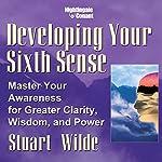 Developing Your Sixth Sense | Stuart Wilde