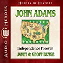 John Adams: Independence Forever (Heroes of History) (       UNABRIDGED) by Janet Benge, Geoff Benge Narrated by Tim Gregory