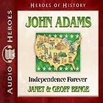 John Adams: Independence Forever (Heroes of History) | Janet Benge,Geoff Benge