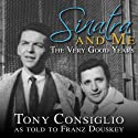 Sinatra and Me: The Very Good Years (       UNABRIDGED) by Tony Consiglio, Franz Douskey Narrated by Norman Dietz