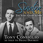 Sinatra and Me: The Very Good Years | Tony Consiglio,Franz Douskey