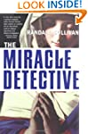 The Miracle Detective: An Investigati...