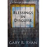 Blessings in Disguise: A Tale of Redemption ~ Gary R. Ryan