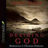 Desiring God: Meditations of A Christian Hedonist (       UNABRIDGED) by John Piper Narrated by Grover Gardner