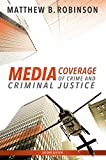 Media Coverage of Crime and Criminal Justice, Second Edition