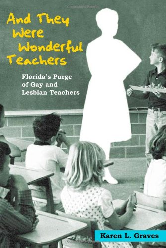 And They Were Wonderful Teachers: Florida's Purge of Gay...