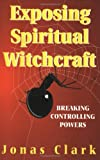img - for Exposing Spiritual Witchcraft: Breaking Controlling Powers book / textbook / text book