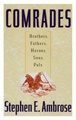 Comrades: Brothers, Fathers, Heroes, Sons, Pals, Stephen E. Ambrose