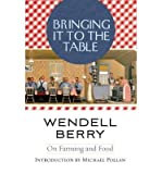 img - for [ Bringing It to the Table: On Farming and Food[ BRINGING IT TO THE TABLE: ON FARMING AND FOOD ] By Berry, Wendell ( Author )Aug-18-2009 Paperback book / textbook / text book