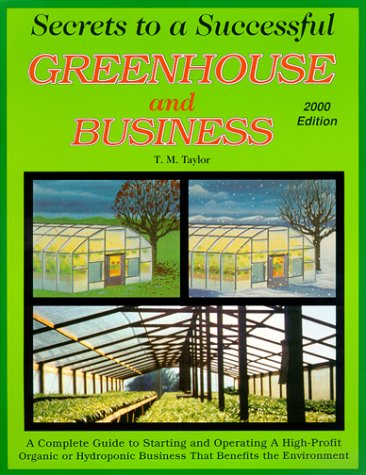 Secrets To A Successful Greenhouse And Business : A Complete Guide To Starting And Operating A High-Profit Business That Benefits The Environment front-24566