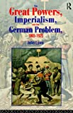 The Great Powers, Imperialism and the German Problem 1865-1925 (0415104440) by Lowe, John