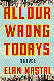 Book Cover: All Our Wrong Todays: A Novel