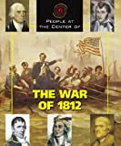 People at the Center of - The War of 1812 (People at the Center of) (People at the Center of)
