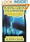 Playing God in Yellowstone:  The Destruction of America's First National Park (with an Epilogue by the Author)