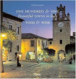 One Hundred One Beautiful Towns In Italy Food And Wine