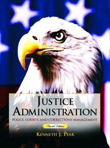 Justice Administration: Police, Courts and Corrections Management
