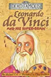Leonardo Da Vinci and His Super-brain (Dead Famous) (0439982677) by Cox, Michael