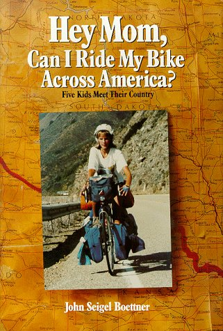 Hey Mom Can I Ride My Bike Across America  Five Kids Meet Their Country096258049X