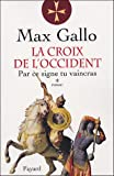 echange, troc Max Gallo - La Croix de l'Occident, Tome 1 : Par ce signe tu vaincras