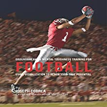 Groundbreaking Mental Toughness Training for Football: Using Visualization to Reach Your True Potential (       UNABRIDGED) by Joseph Correa Narrated by Andrea Erickson