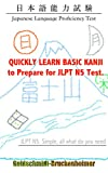 QUICKLY LEARN BASIC KANJI to Prepare for JLPT N5 Test.: JLPT N5. Simple, all what do you need. (JLPT Test Preparations Boo...