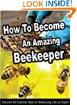 How To Become An Amazing Beekeeper: D...