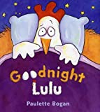 img - for Goodnight Lulu by Paulette Bogan (2003) Hardcover book / textbook / text book