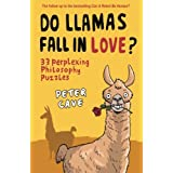 Do Llamas Fall in Love?: 33 Perplexing Philosophy Puzzlesby Peter Cave