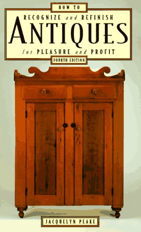 How to Recognize & Refinish Antiques, 4th (How to Recognize and Refinish Antiques for a Pleasure), Jacquelyn Peake