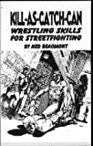 img - for Kill-As-Catch-Can: Wrestling Skills for Streetfighting book / textbook / text book
