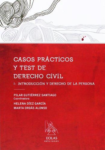 CASOS PRÁCTICOS Y TEST DE DERECHO CIVIL I: INTRODUCCIÓN Y DERECHO DE LA PERSONA
